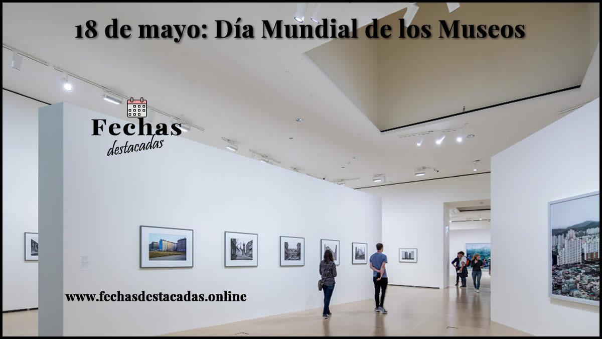 18 de mayo: Día Mundial de los Museos