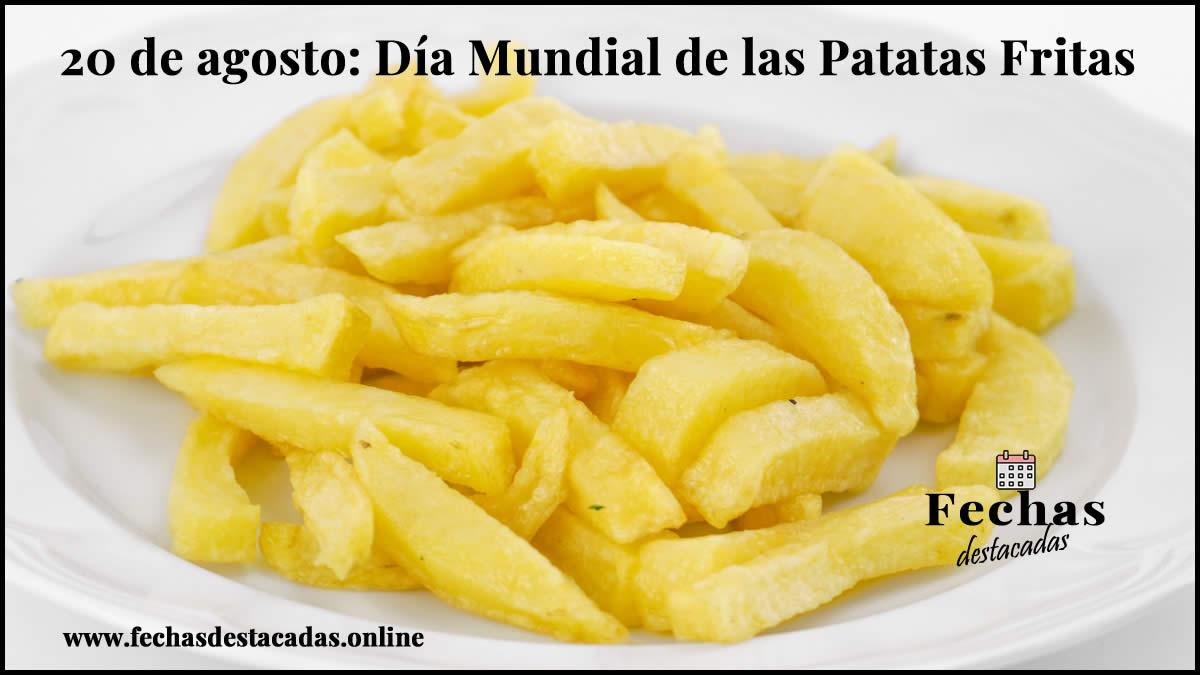 20 de agosto: Día Mundial de las Patatas Fritas