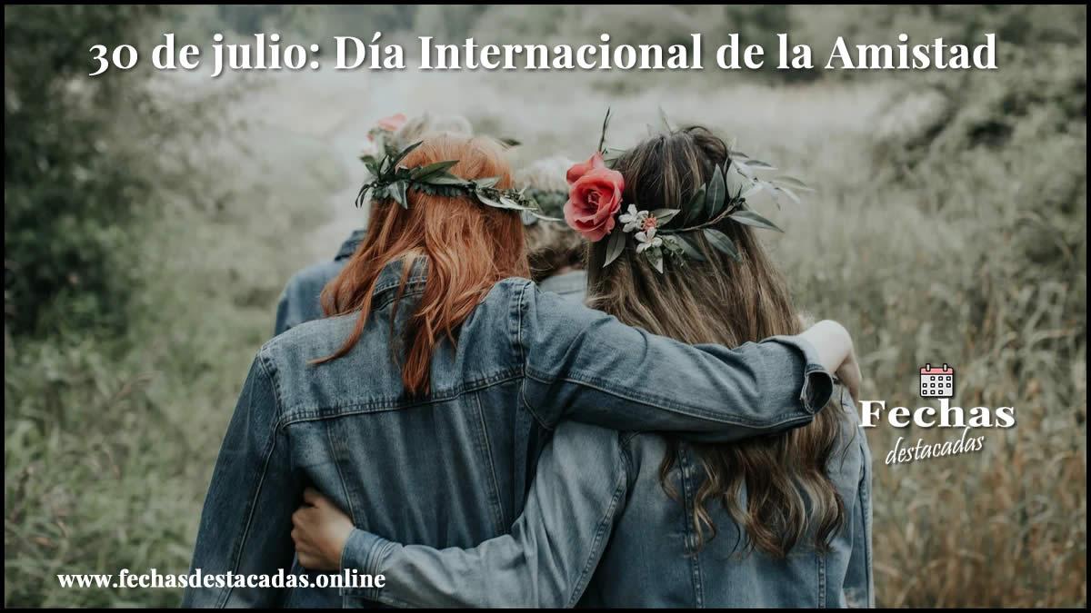 30 de julio: Día Internacional de la Amistad